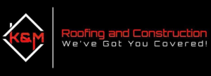 K & M Roofing and Construction